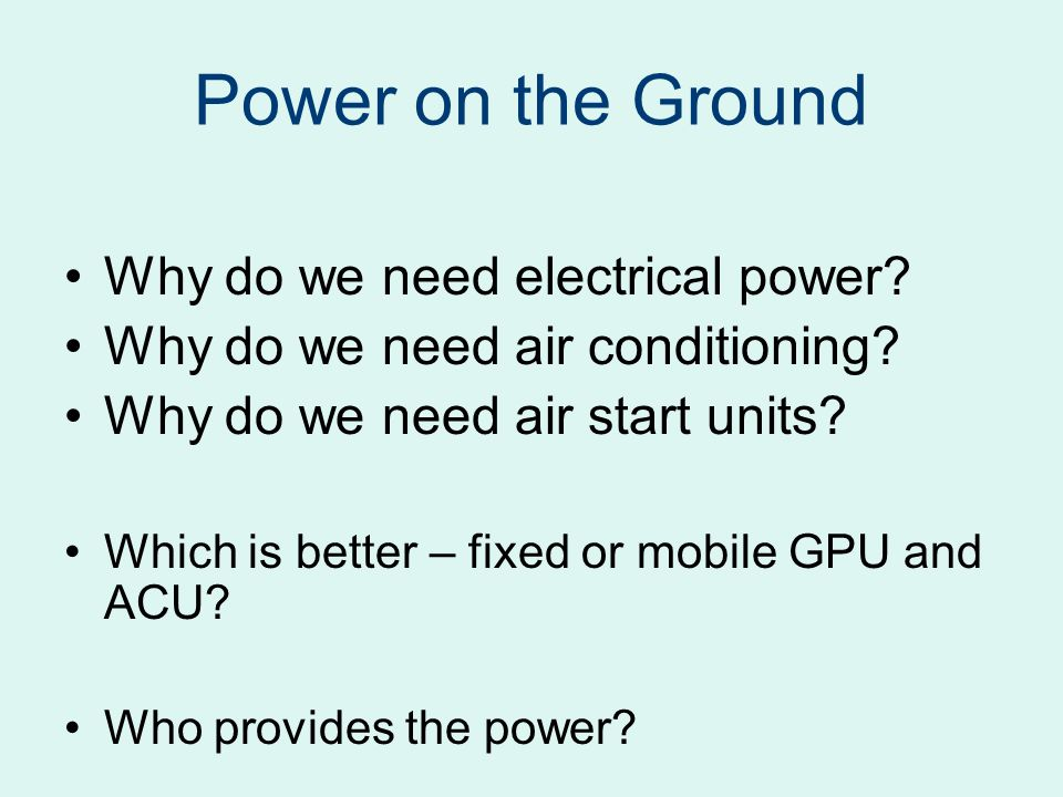 Power on the Ground Why do we need electrical power