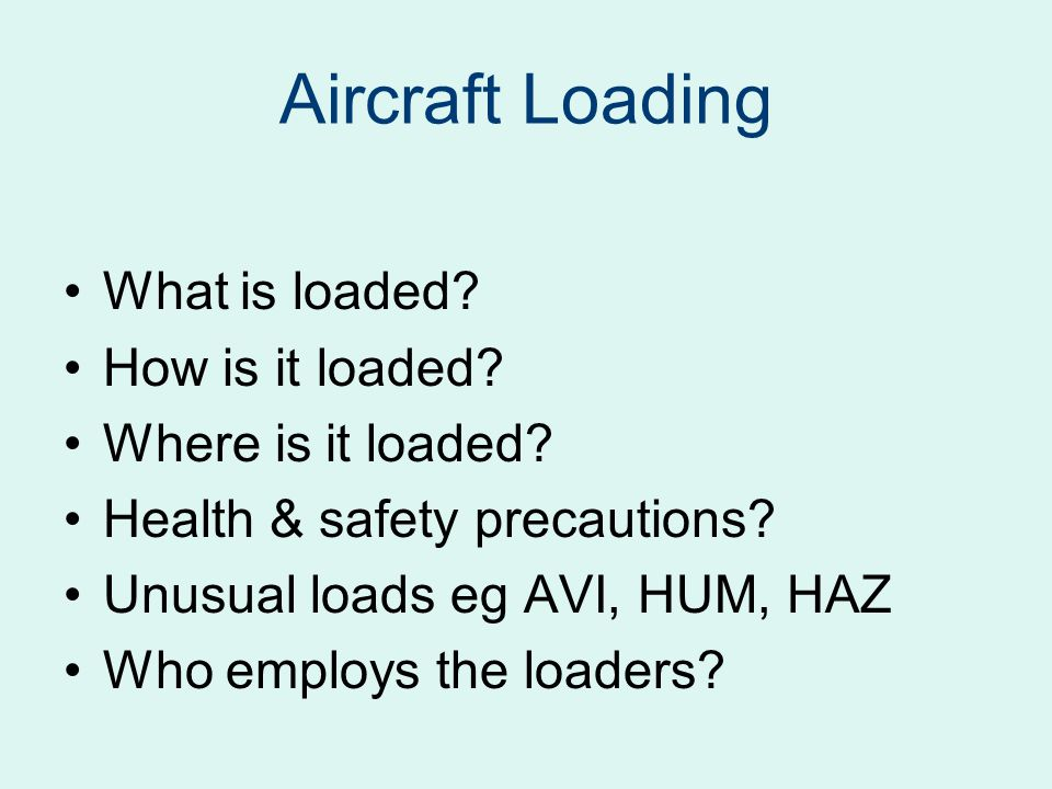 Aircraft Loading What is loaded How is it loaded Where is it loaded