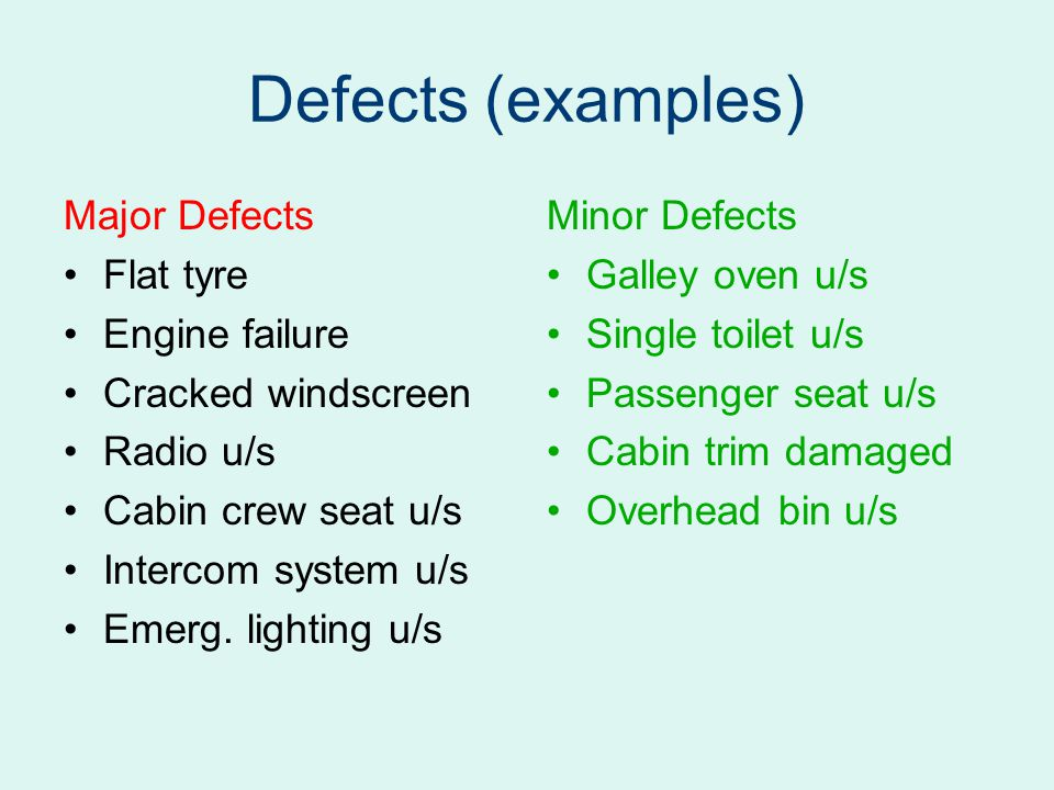 Defects (examples) Major Defects Flat tyre Engine failure