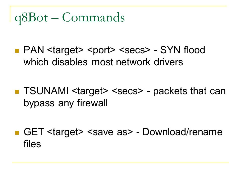q8Bot – Commands PAN <target> <port> <secs> - SYN flood which disables most network drivers.