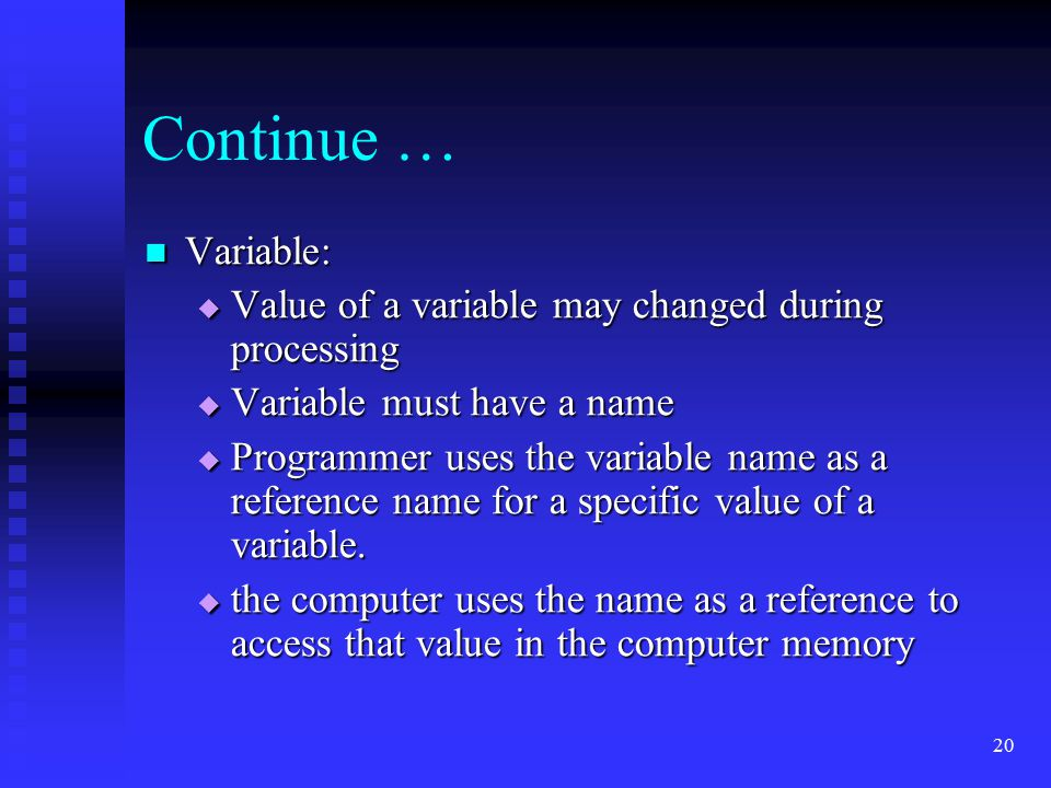 Continue … Variable: Value of a variable may changed during processing
