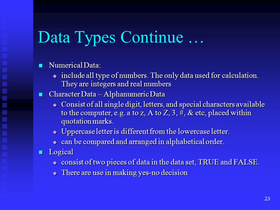 Data Types Continue … Numerical Data: