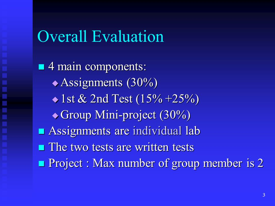 Overall Evaluation 4 main components: Assignments (30%)