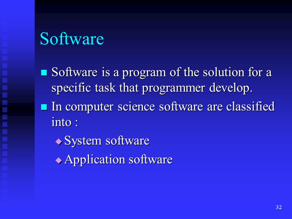 Software Software is a program of the solution for a specific task that programmer develop. In computer science software are classified into :