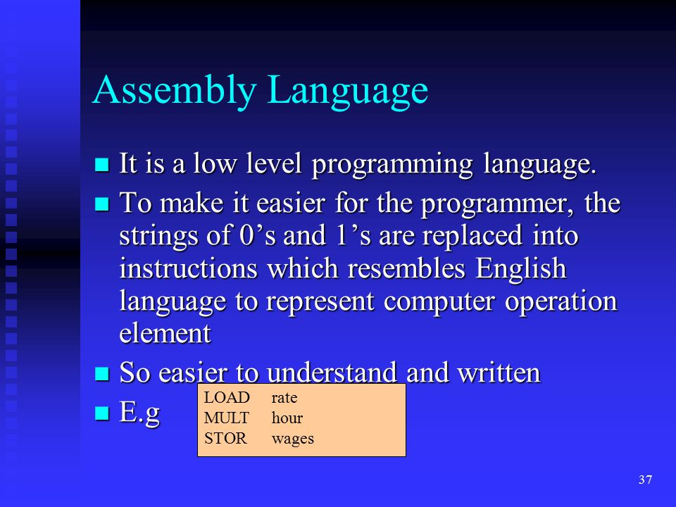 Assembly Language It is a low level programming language.