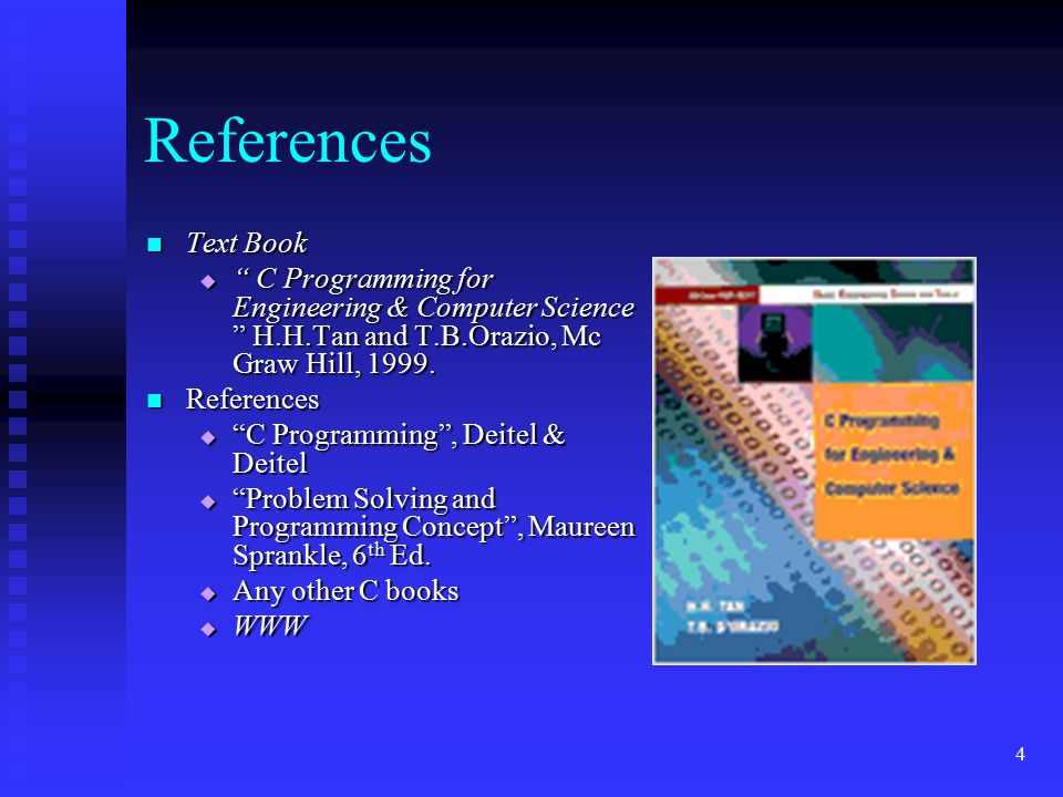 References Text Book. C Programming for Engineering & Computer Science H.H.Tan and T.B.Orazio, Mc Graw Hill, 1999.