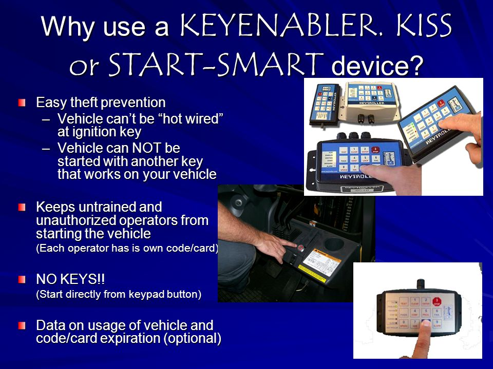 Why use a KEYENABLER. KISS or START-SMART device