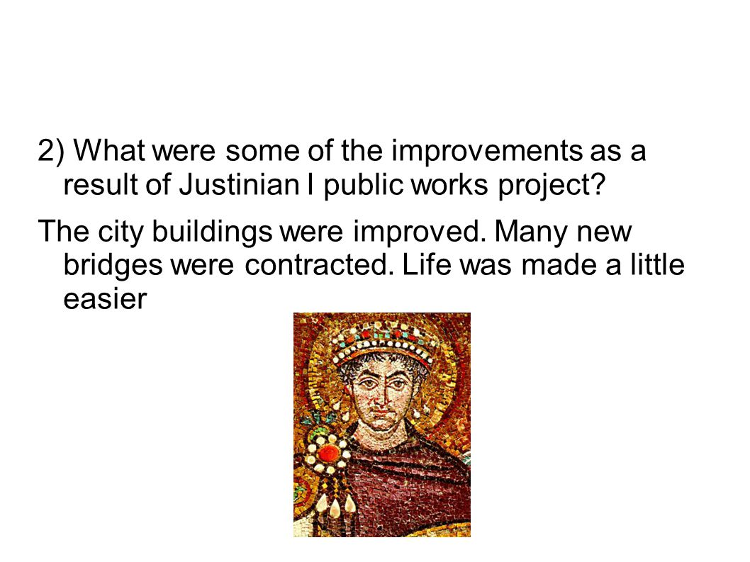 2) What were some of the improvements as a result of Justinian I public works project