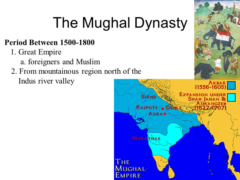 The Mughal Dynasty Period Between 1500-1800 1. Great Empire