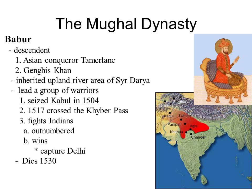 The Mughal Dynasty Babur - descendent 1. Asian conqueror Tamerlane