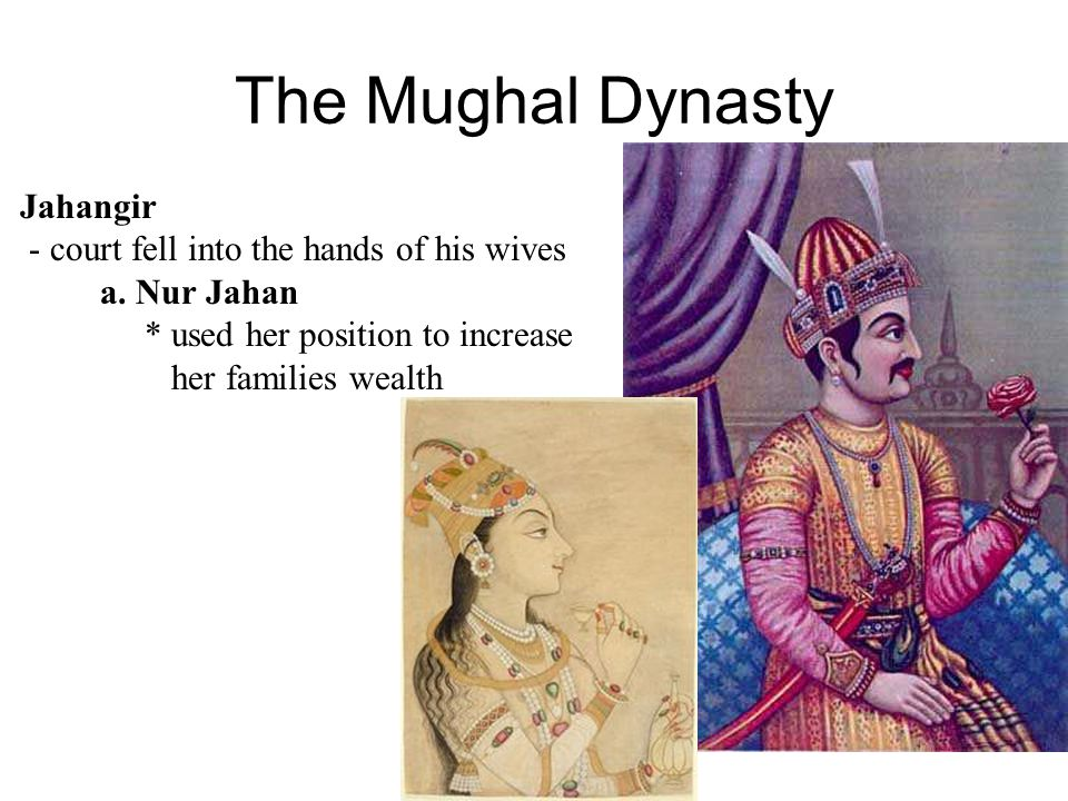 The Mughal Dynasty Jahangir - court fell into the hands of his wives