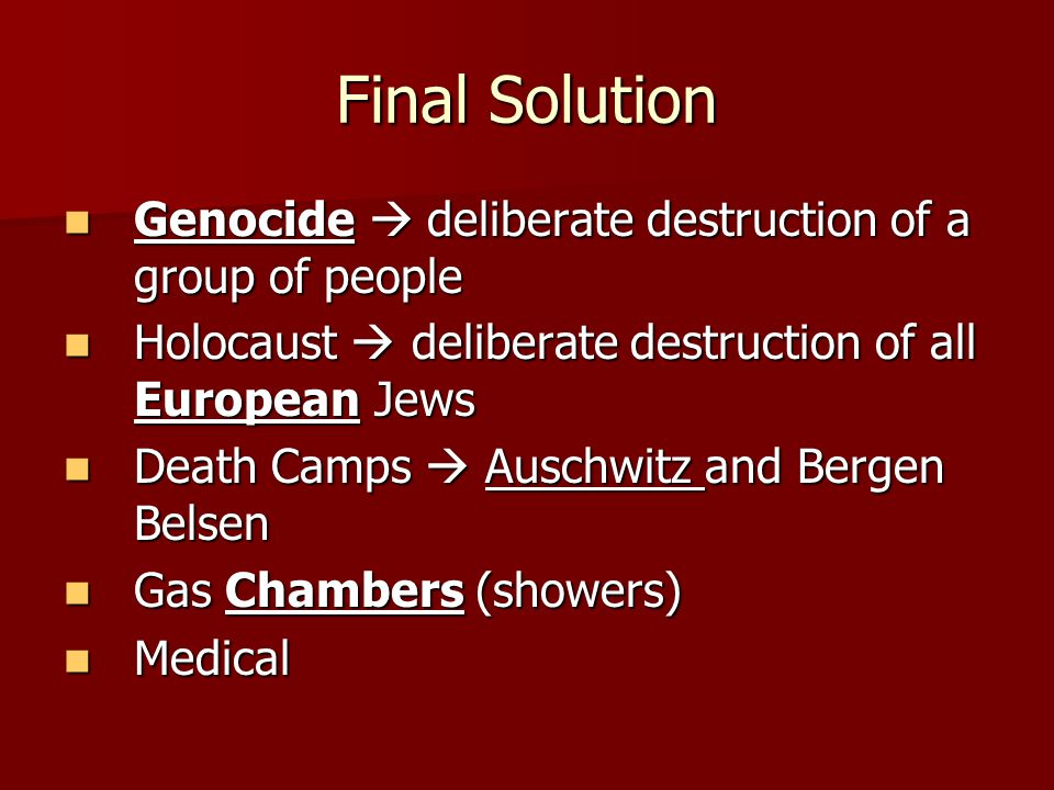 Final Solution Genocide  deliberate destruction of a group of people
