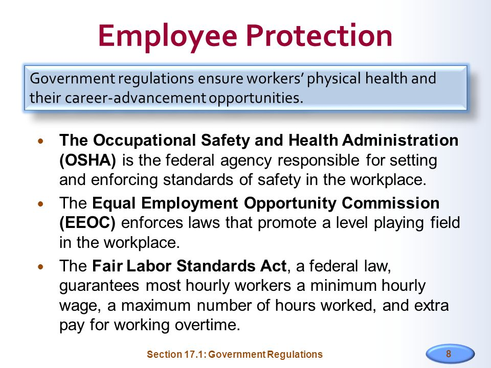 Employee Protection Government regulations ensure workers' physical health and their career-advancement opportunities.