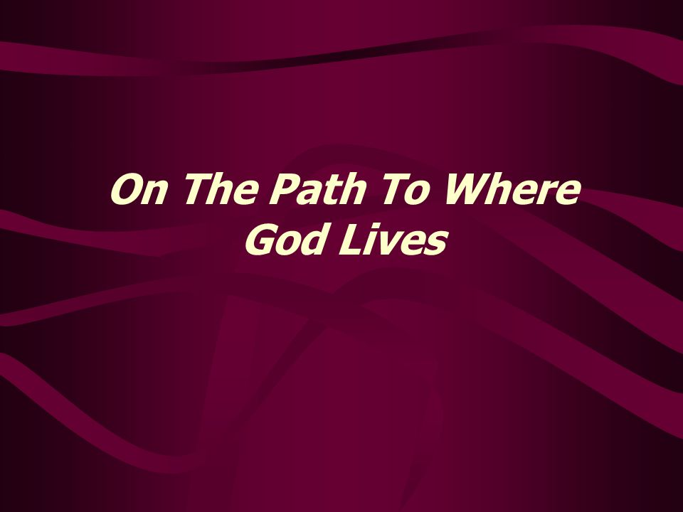 On The Path To Where God Lives