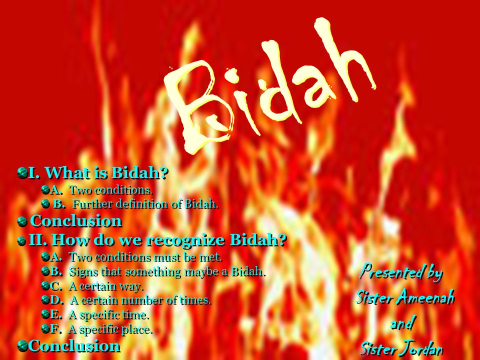 Bidah Presented by Sister Ameenah and Sister Jordan I. What is Bidah
