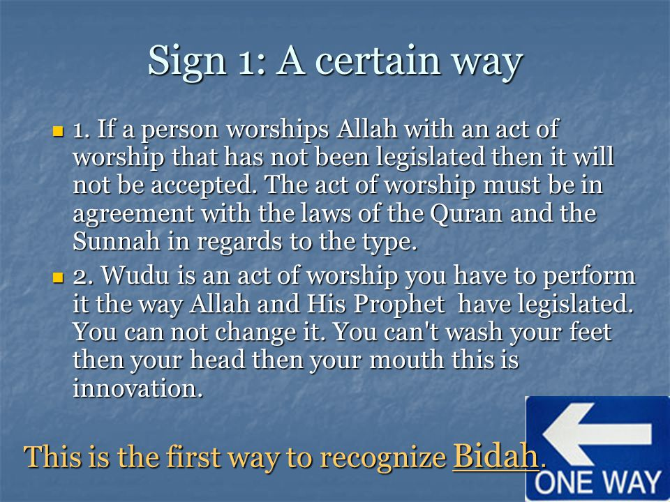 Sign 1: A certain way This is the first way to recognize Bidah.