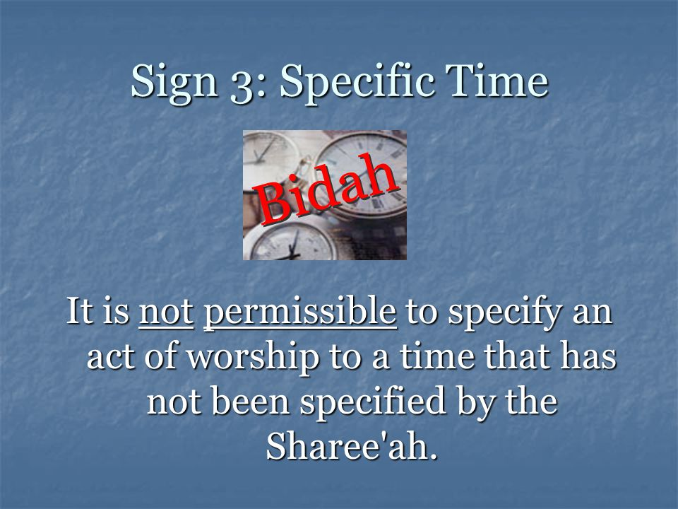 Bidah Sign 3: Specific Time