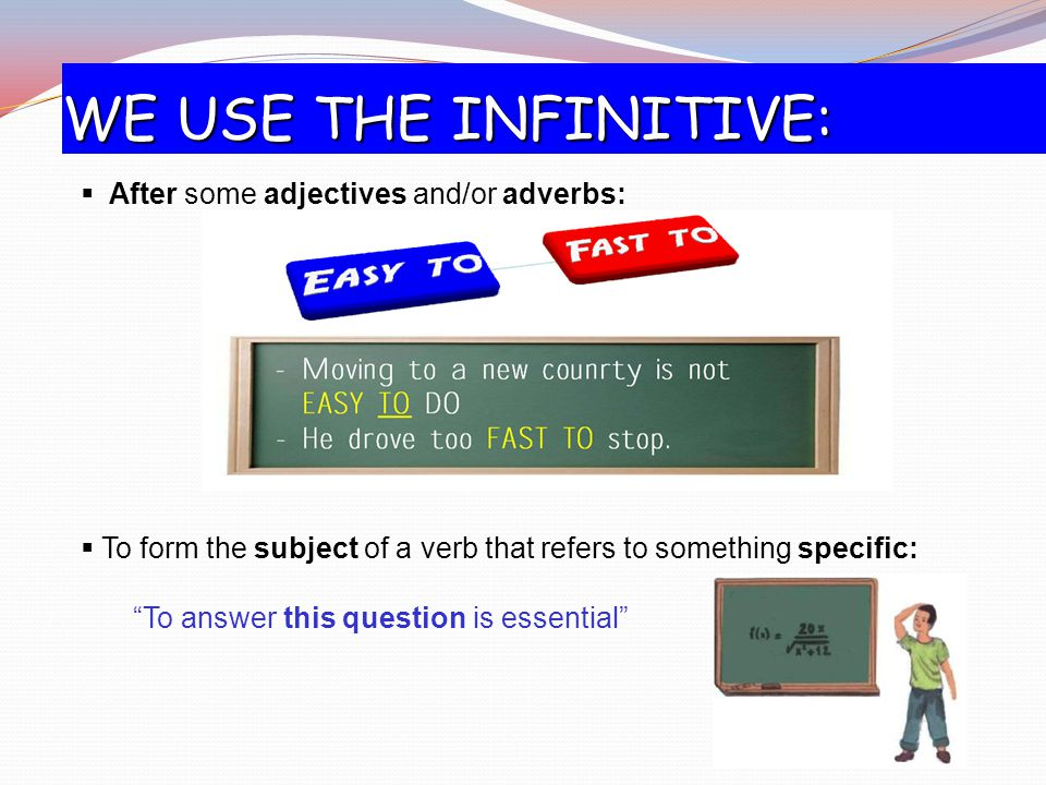 WE USE THE INFINITIVE: After some adjectives and/or adverbs: