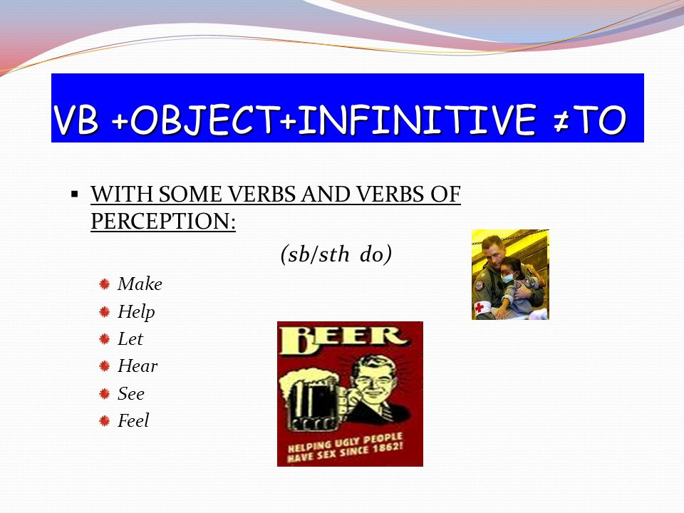 VB +OBJECT+INFINITIVE ≠TO