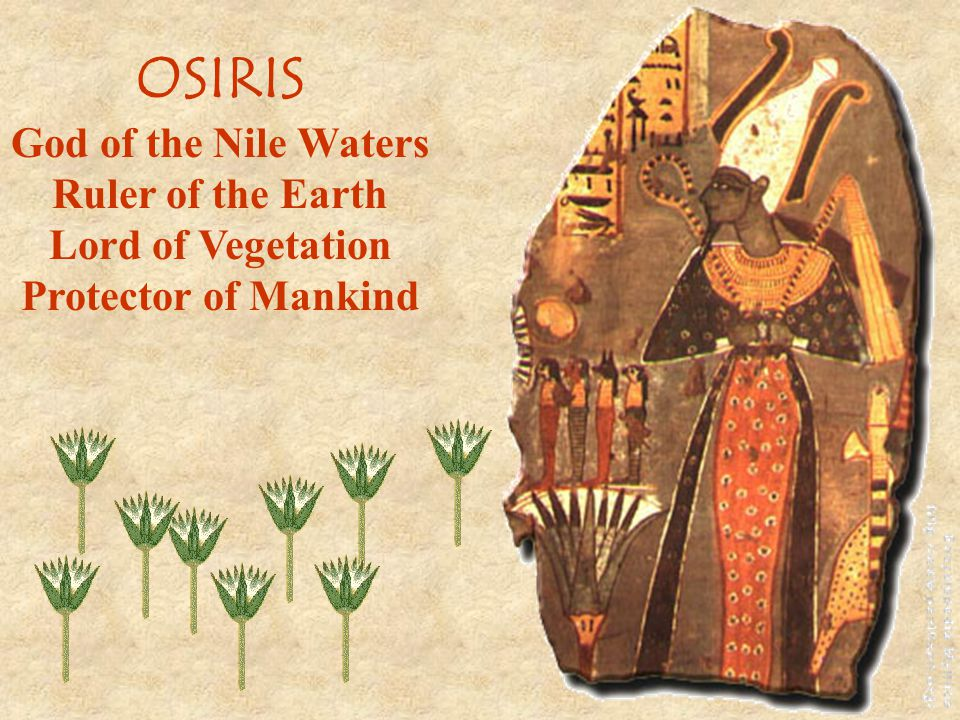 OSIRIS God of the Nile Waters Ruler of the Earth Lord of Vegetation