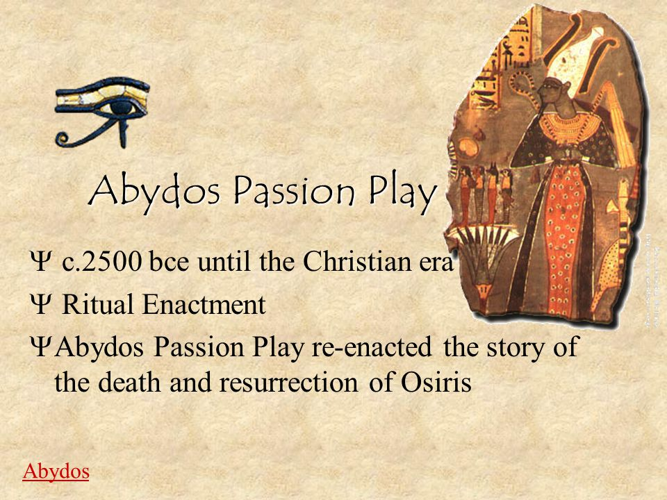 Abydos Passion Play c.2500 bce until the Christian era