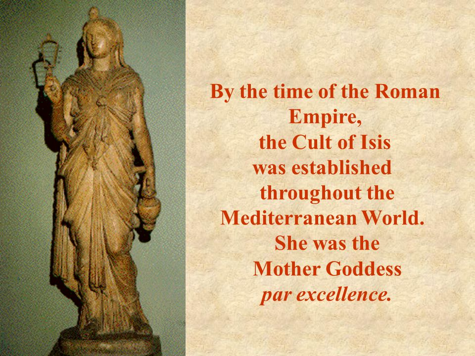 By the time of the Roman Empire, the Cult of Isis was established