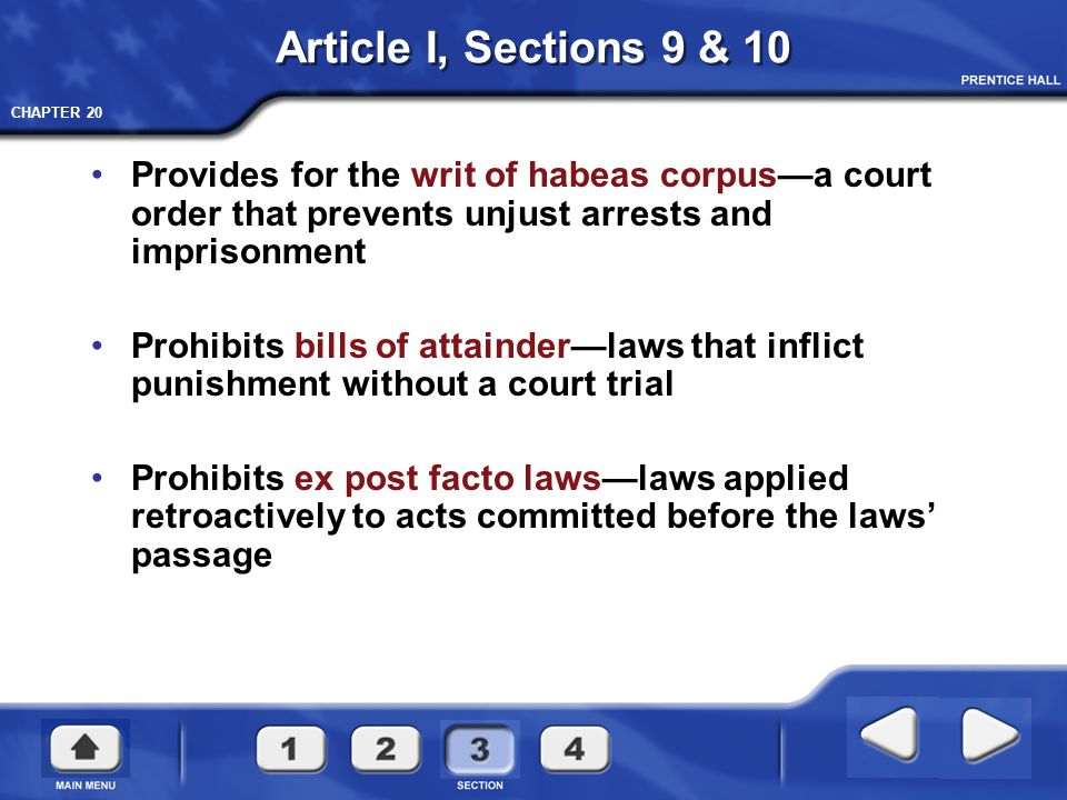 Article I, Sections 9 & 10 Provides for the writ of habeas corpus—a court order that prevents unjust arrests and imprisonment.