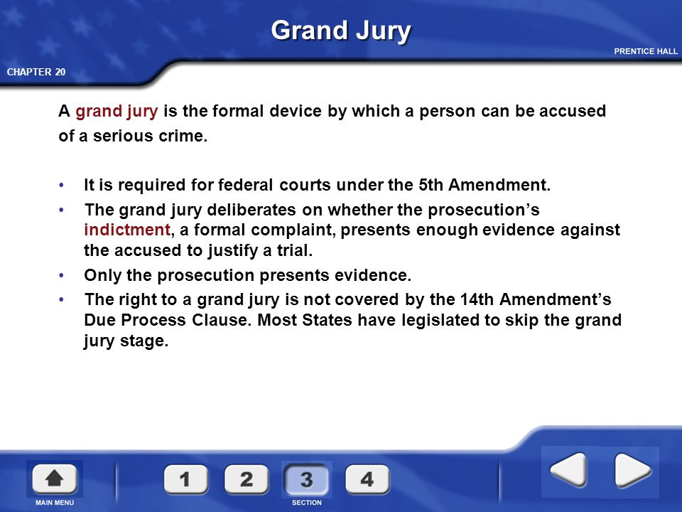 Grand Jury A grand jury is the formal device by which a person can be accused. of a serious crime.