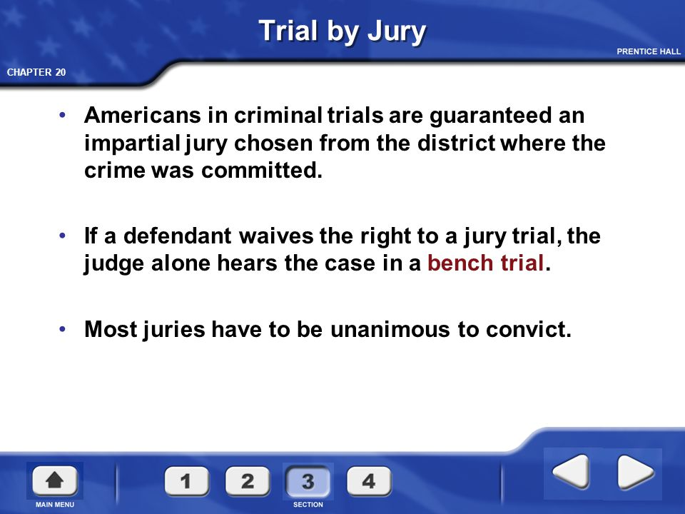 Trial by Jury Americans in criminal trials are guaranteed an impartial jury chosen from the district where the crime was committed.