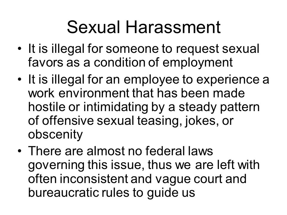 Sexual Harassment It is illegal for someone to request sexual favors as a condition of employment.