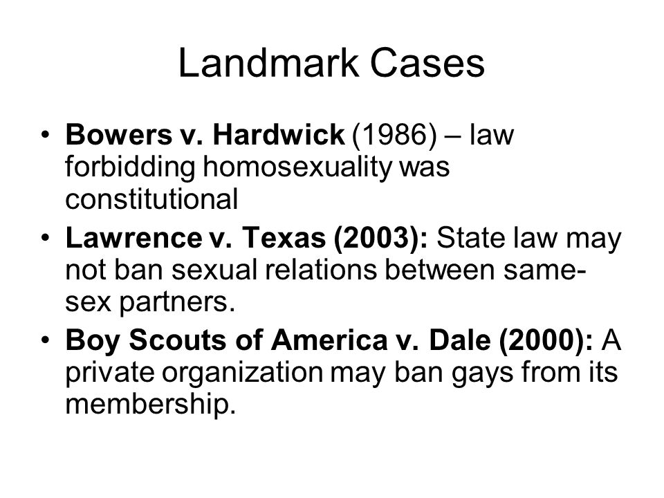 Landmark Cases Bowers v. Hardwick (1986) – law forbidding homosexuality was constitutional.