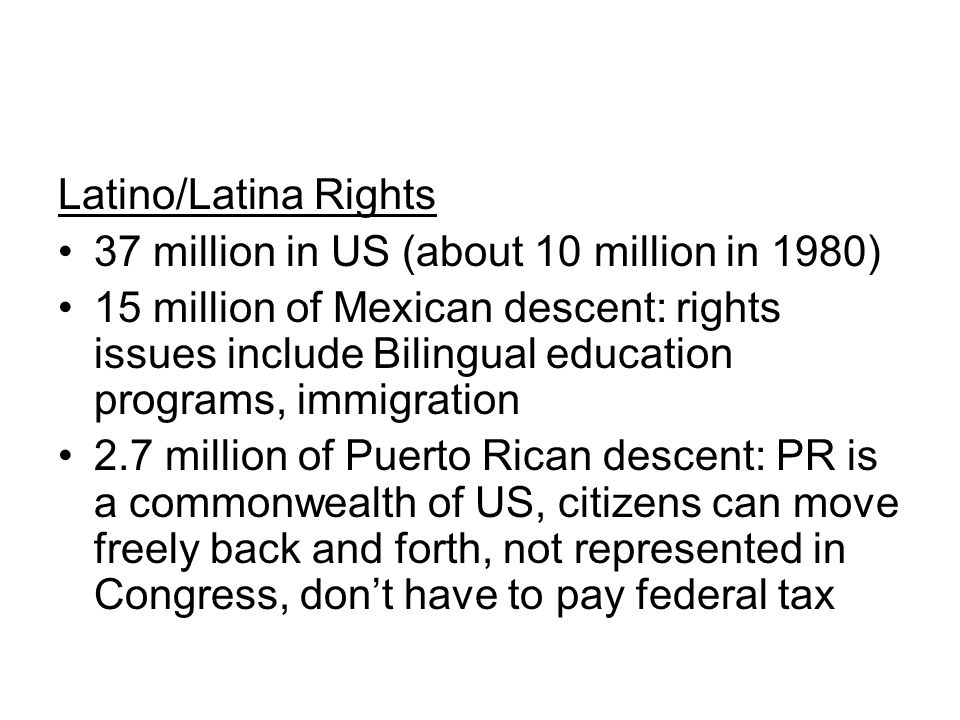 Latino/Latina Rights 37 million in US (about 10 million in 1980)