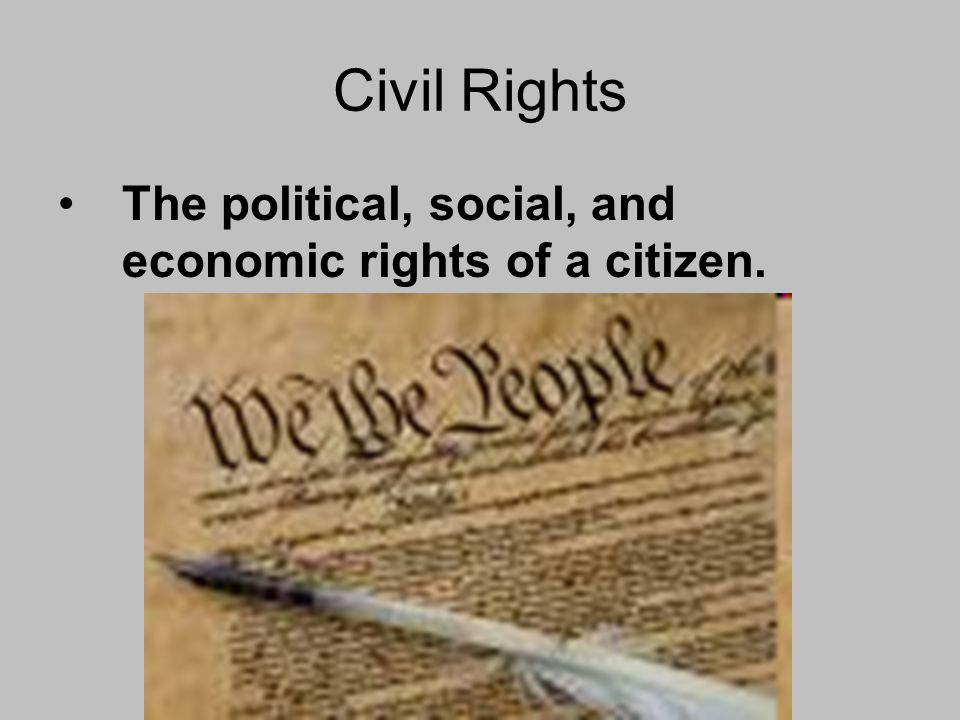 Civil Rights The political, social, and economic rights of a citizen.