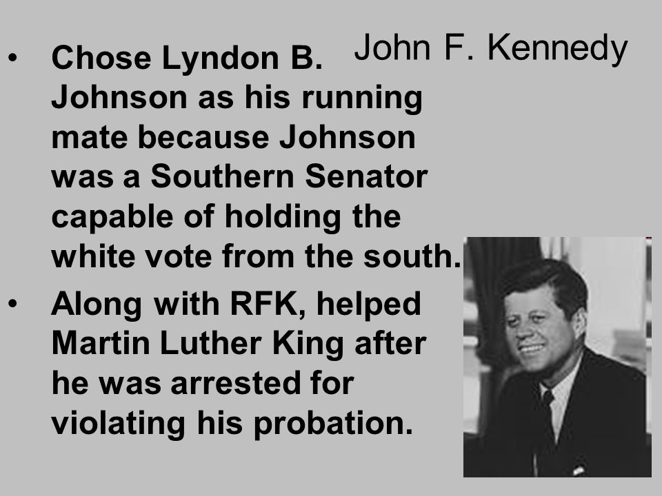 John F. Kennedy Chose Lyndon B. Johnson as his running mate because Johnson was a Southern Senator capable of holding the white vote from the south.