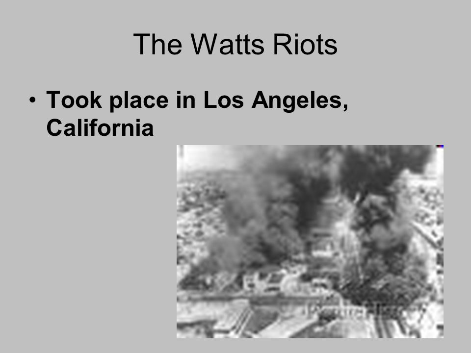 The Watts Riots Took place in Los Angeles, California