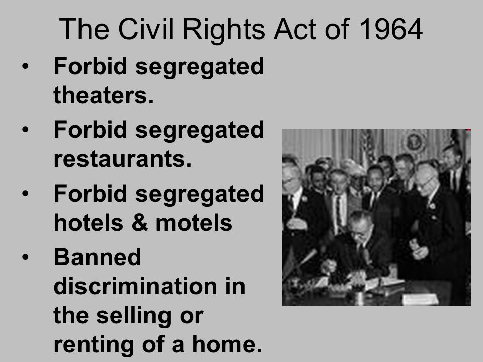 The Civil Rights Act of 1964 Forbid segregated theaters.