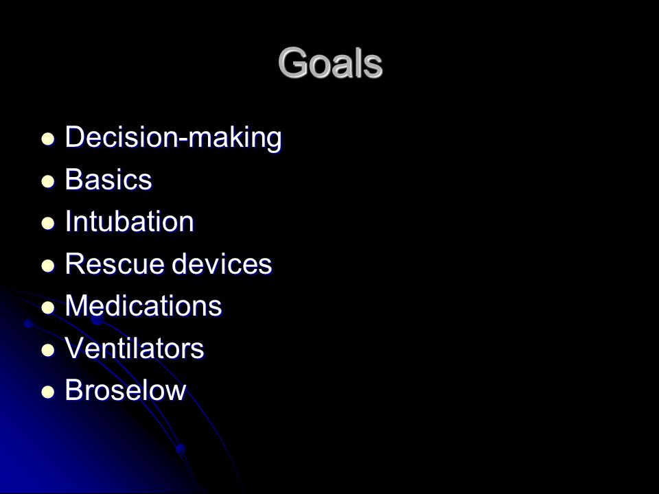 Goals Decision-making Basics Intubation Rescue devices Medications