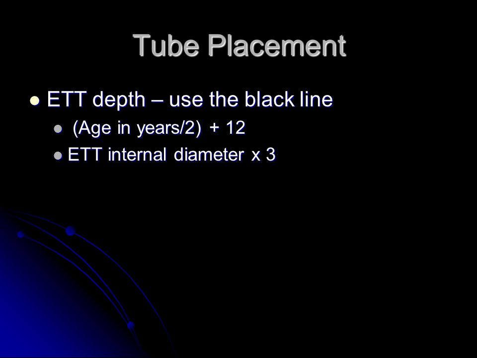 Tube Placement ETT depth – use the black line (Age in years/2) + 12