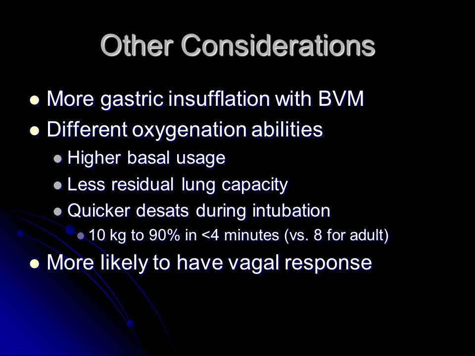 Other Considerations More gastric insufflation with BVM