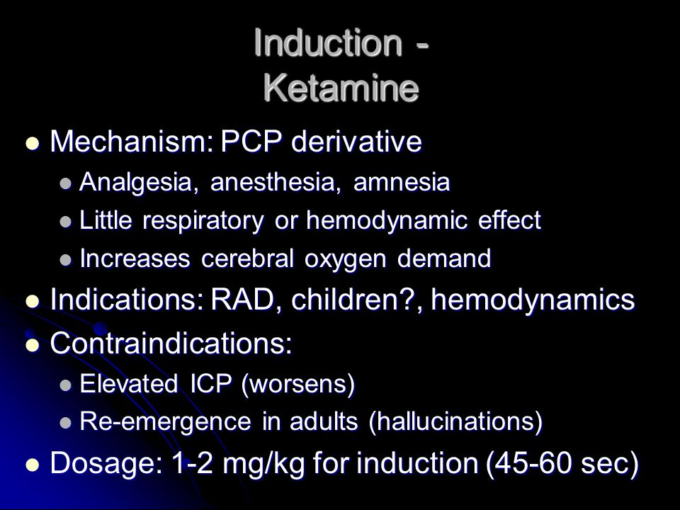 Induction - Ketamine Mechanism: PCP derivative