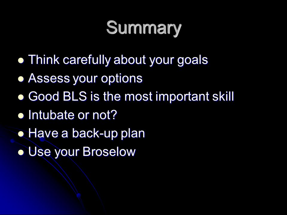 Summary Think carefully about your goals Assess your options