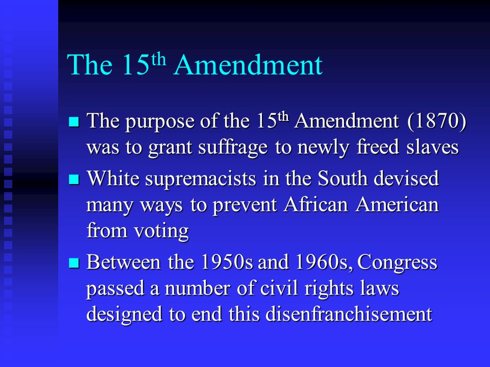 The 15th Amendment The purpose of the 15th Amendment (1870) was to grant suffrage to newly freed slaves.