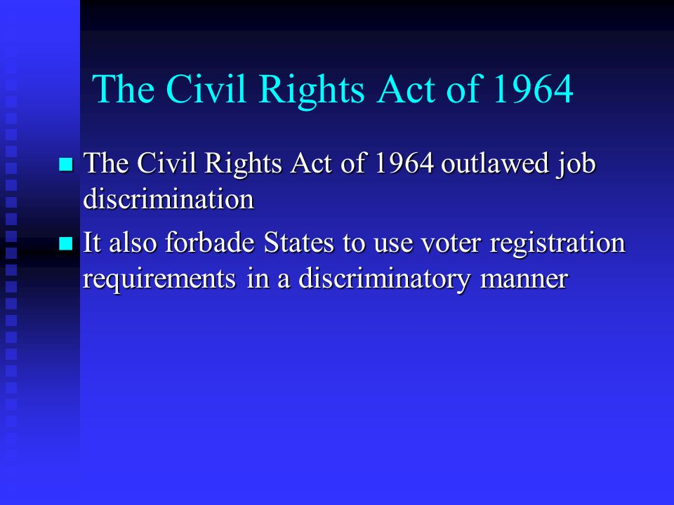The Civil Rights Act of 1964 The Civil Rights Act of 1964 outlawed job discrimination.