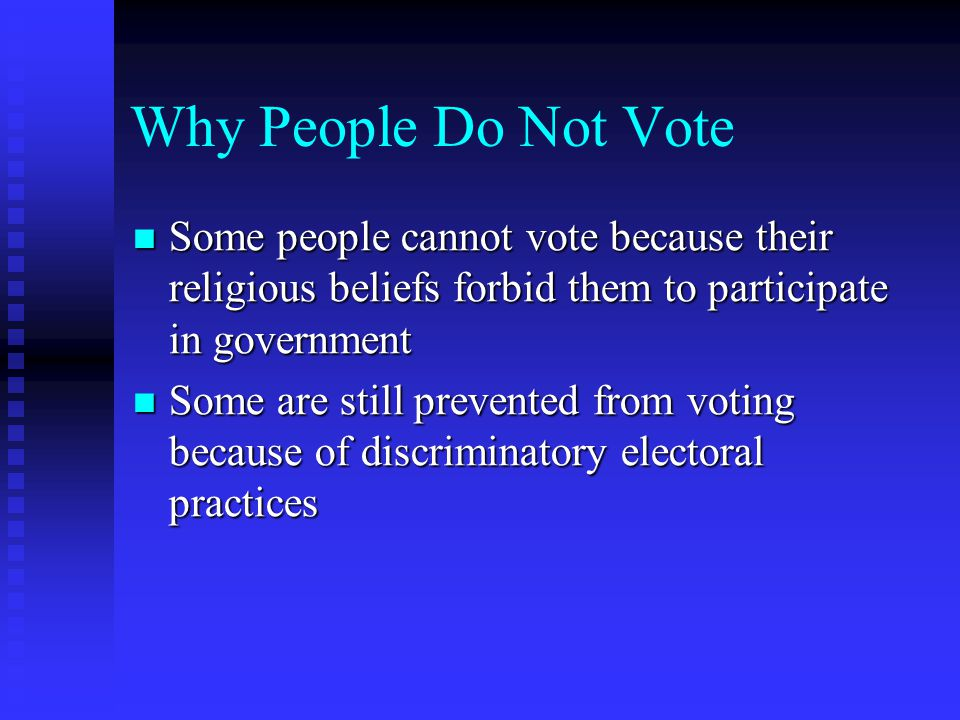 Why People Do Not Vote Some people cannot vote because their religious beliefs forbid them to participate in government.