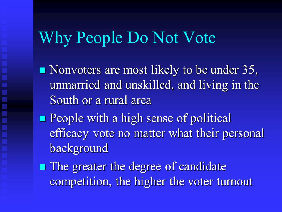 Why People Do Not Vote Nonvoters are most likely to be under 35, unmarried and unskilled, and living in the South or a rural area.