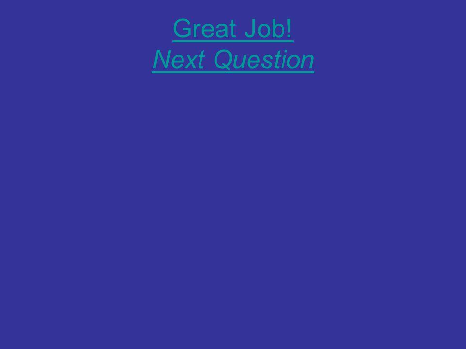 Great Job! Next Question