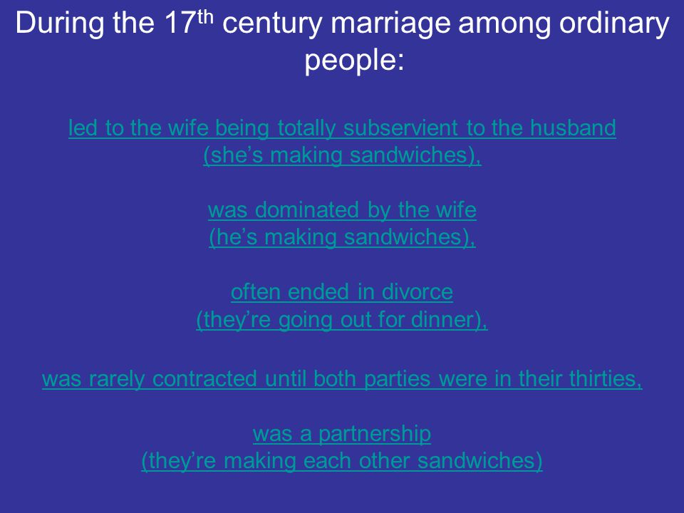 During the 17th century marriage among ordinary people: