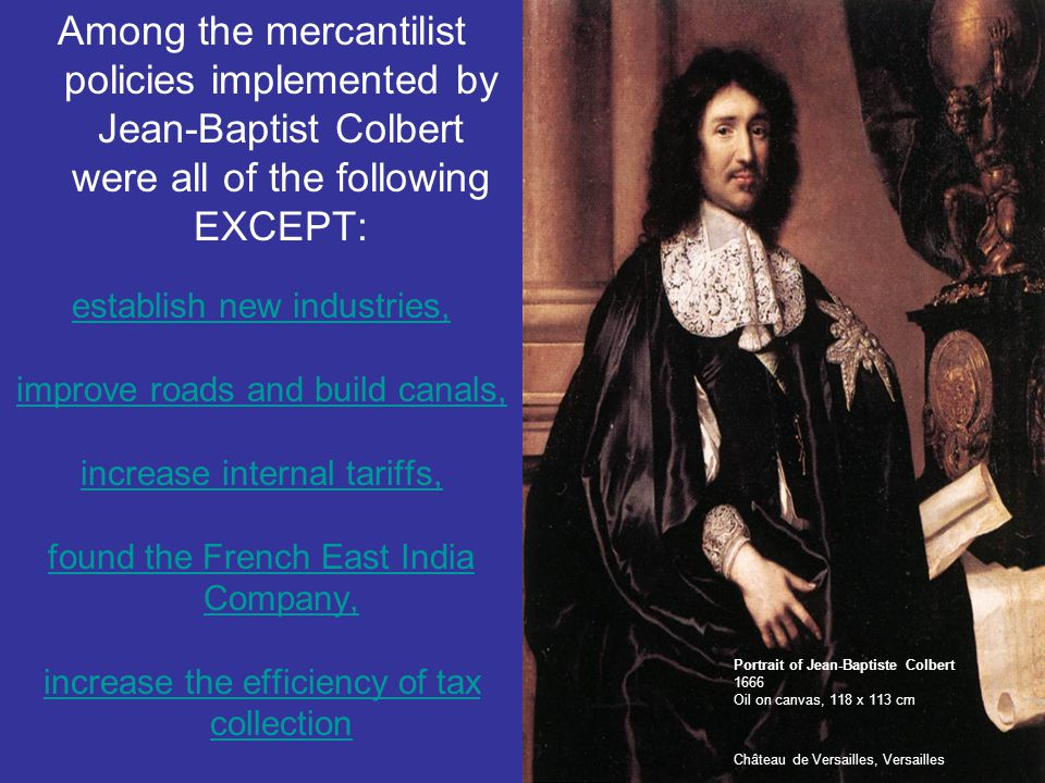 Among the mercantilist policies implemented by Jean-Baptist Colbert were all of the following EXCEPT: