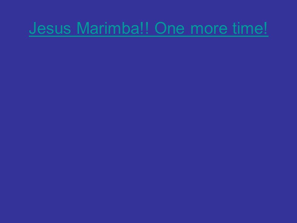 Jesus Marimba!! One more time!