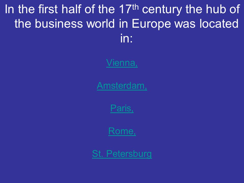 In the first half of the 17th century the hub of the business world in Europe was located in: